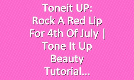 Toneit UP: Rock a Red Lip For 4th of July | Tone It Up Beauty Tutorial