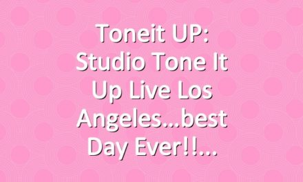 Toneit UP: Studio Tone It Up Live Los Angeles…best day ever!!