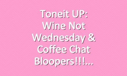 Toneit UP: Wine Not Wednesday & Coffee Chat Bloopers!!!