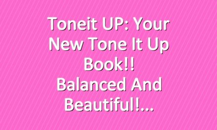 Toneit UP: Your New Tone It Up Book!! Balanced And Beautiful!