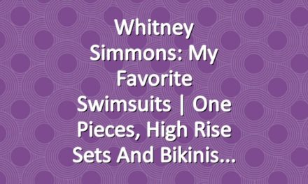 Whitney Simmons: My Favorite Swimsuits | One pieces, High Rise Sets and Bikinis