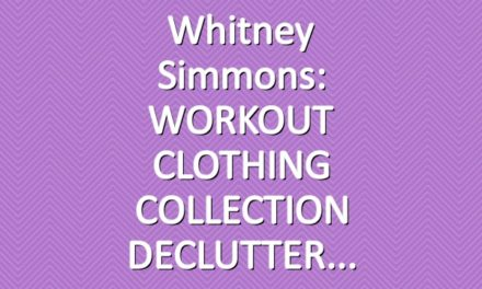 Whitney Simmons: WORKOUT CLOTHING COLLECTION DECLUTTER