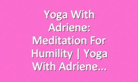 Yoga With Adriene: Meditation For Humility  |  Yoga With Adriene