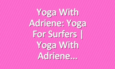 Yoga With Adriene: Yoga For Surfers  |  Yoga With Adriene