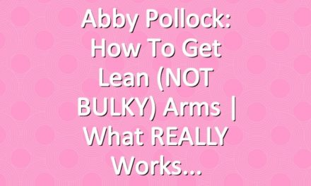 Abby Pollock: How to Get Lean (NOT BULKY) Arms | What REALLY Works