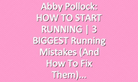 Abby Pollock: HOW TO START RUNNING | 3 BIGGEST Running Mistakes (And How to Fix Them)