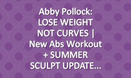 Abby Pollock: LOSE WEIGHT NOT CURVES   New Abs Workout + SUMMER SCULPT UPDATE