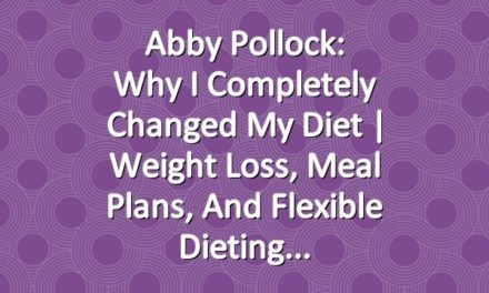Abby Pollock: Why I Completely Changed My Diet | Weight Loss, Meal Plans, and Flexible Dieting