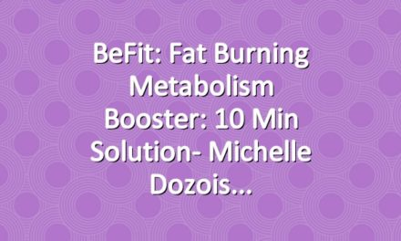 BeFit: Fat Burning Metabolism Booster: 10 Min Solution- Michelle Dozois