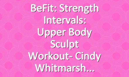 BeFit: Strength Intervals: Upper Body Sculpt Workout- Cindy Whitmarsh