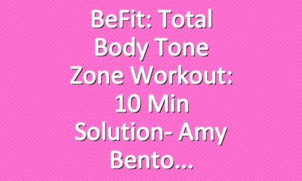 BeFit: Total Body Tone Zone Workout: 10 Min Solution- Amy Bento