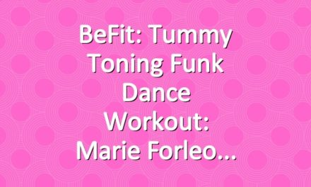 BeFit: Tummy Toning Funk Dance Workout: Marie Forleo