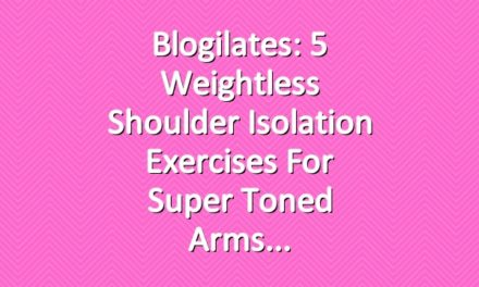 Blogilates: 5 Weightless Shoulder Isolation Exercises for Super Toned Arms