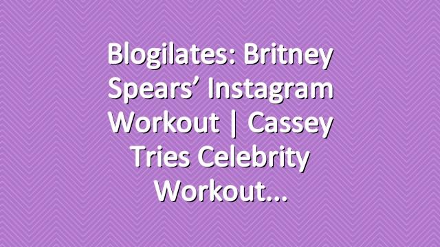 Blogilates: Britney Spears' Instagram Workout | Cassey Tries Celebrity Workout