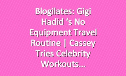 Blogilates: Gigi Hadid 's No Equipment Travel Routine | Cassey Tries Celebrity Workouts