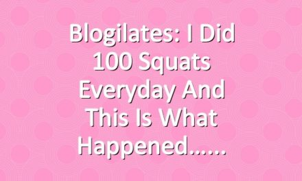 Blogilates: I did 100 squats everyday and this is what happened…