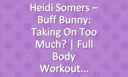 Heidi Somers – Buff Bunny: Taking on Too Much? | Full Body Workout