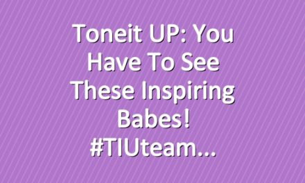 Toneit UP: You have to see these inspiring babes! #TIUteam
