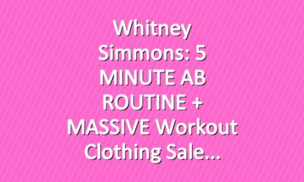 Whitney Simmons: 5 MINUTE AB ROUTINE + MASSIVE Workout Clothing Sale