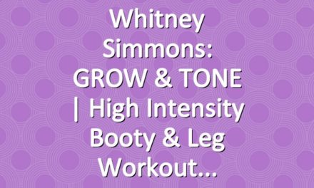 Whitney Simmons: GROW & TONE | High Intensity Booty & Leg Workout