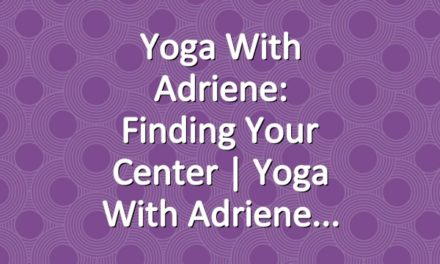 Yoga With Adriene: Finding Your Center  |  Yoga With Adriene