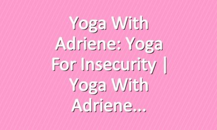 Yoga With Adriene: Yoga For Insecurity  |  Yoga With Adriene
