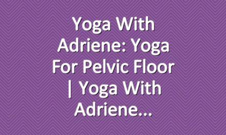 Yoga With Adriene: Yoga For Pelvic Floor  |  Yoga With Adriene