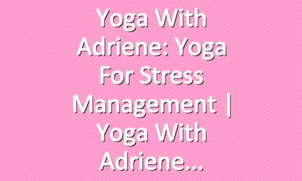 Yoga With Adriene: Yoga For Stress Management  |  Yoga With Adriene