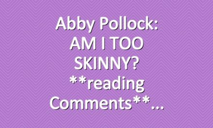 Abby Pollock: AM I TOO SKINNY? **reading comments**