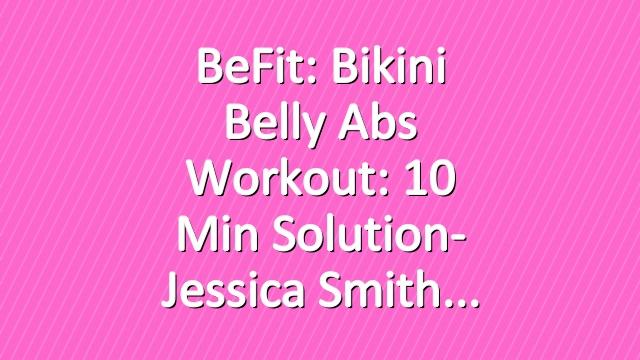 BeFit: Bikini Belly Abs Workout: 10 Min Solution- Jessica Smith