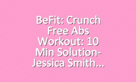 BeFit: Crunch Free Abs Workout: 10 Min Solution- Jessica Smith