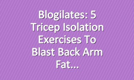 Blogilates: 5 Tricep Isolation Exercises to Blast Back Arm Fat