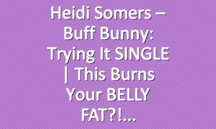 Heidi Somers – Buff Bunny: Trying It SINGLE | This burns your BELLY FAT?!