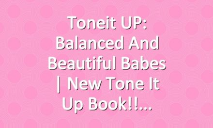 Toneit UP: Balanced and Beautiful Babes | New Tone It Up Book!!