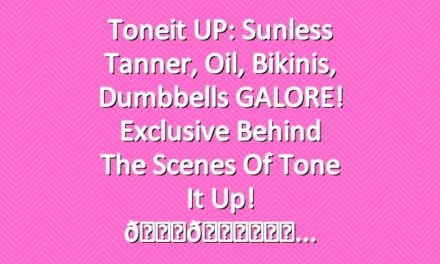 Toneit UP: Sunless tanner, oil, bikinis, dumbbells GALORE! Exclusive behind the scenes of Tone It Up! 😜👙✨☀️