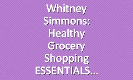 Whitney Simmons: Healthy Grocery Shopping ESSENTIALS
