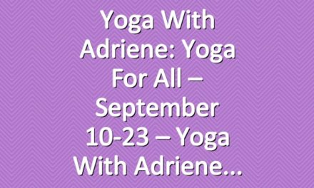 Yoga With Adriene: Yoga For All – September 10-23 – Yoga With Adriene
