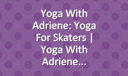 Yoga With Adriene: Yoga For Skaters  |  Yoga With Adriene