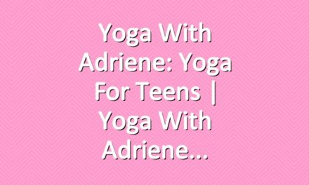 Yoga With Adriene: Yoga For Teens  |  Yoga With Adriene