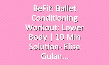 BeFit: Ballet Conditioning Workout: Lower Body | 10 Min Solution- Elise Gulan