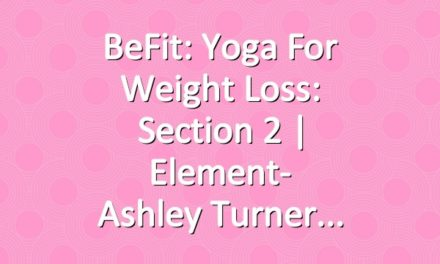 BeFit: Yoga for Weight Loss: Section 2   Element- Ashley Turner