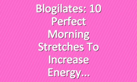 Blogilates: 10 Perfect Morning Stretches to Increase Energy