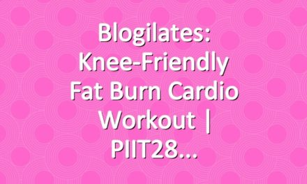 Blogilates: Knee-Friendly Fat Burn Cardio Workout | PIIT28