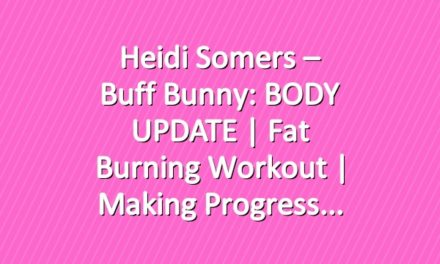 Heidi Somers – Buff Bunny: BODY UPDATE | Fat Burning Workout | Making Progress