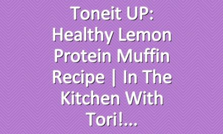 Toneit UP: Healthy Lemon Protein Muffin Recipe | In The Kitchen With Tori!