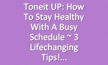 Toneit UP: How To Stay Healthy With A Busy Schedule ~ 3 Lifechanging Tips!