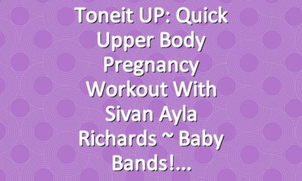 Toneit UP: Quick Upper Body Pregnancy Workout with Sivan Ayla Richards ~ Baby Bands!