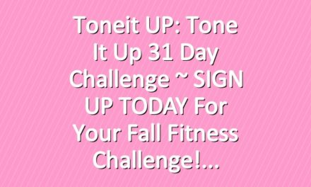 Toneit UP: Tone It Up 31 Day Challenge ~ SIGN UP TODAY For Your Fall Fitness Challenge!