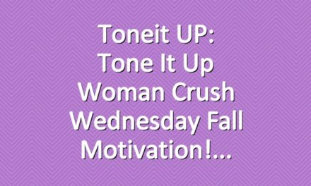 Toneit UP: Tone It Up Woman Crush Wednesday Fall Motivation!