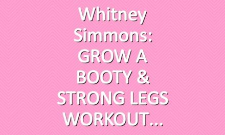 Whitney Simmons: GROW A BOOTY & STRONG LEGS WORKOUT